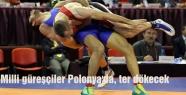 Milli güreşçiler Polonya'da, ter dökecek
