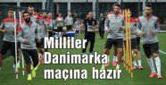 Milliler Danimarka maçına hazır