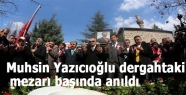 Muhsin Yazıcıoğlu dergahtaki mezarı başında anıldı