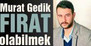 Murat Gedik  'Fırat Olabilmek'