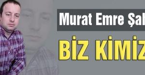 Murat Şahin: Biz kimiz?