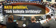 Nato yetkilileri: ''Türk halkıyla birlikteyiz''