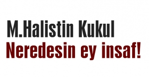 Neredesin ey insaf!