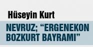 "NEVRUZ; ""ERGENEKON/BOZKURT BAYRAMI"""