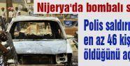 Nijerya'da bombalı saldırıda 46 kişi öldü