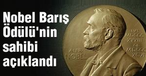 Nobel Barış Ödülü'nin sahibi açıklandı