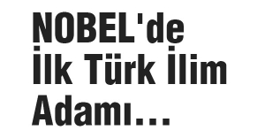 NOBEL'de İlk Türk İlim Adamı