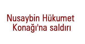 Nusaybin Hükumet Konağı'na saldırı