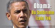 Obama: Bu Saldırının İzahı Yok!