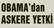 OBAMA'DAN ASKERİ YETKİ!