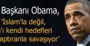 Obama:'İslam'ı kendi hedefleri için saptırıyorlar'