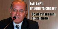 Öcalan'ın idamını biz kaldırdık