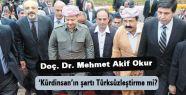 Okur: 'Kürdinsan'ın şartı Türksüzleştirme mi?