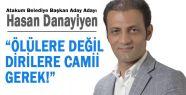 ÖLÜLERE DEĞİL DİRİLERE CAMİİ GEREK!