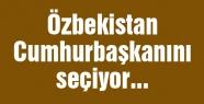 Özbekistan cumhurbaşkanını seçiyor