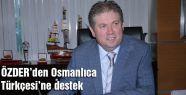 ÖZDER'den Osmanlıca Türkçesi'ne destek