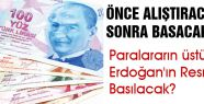Paralara Erdoğan'ın Resmi mi  Basılacak?