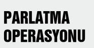 PARLATMA OPERASYONU