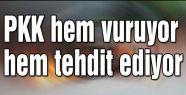 PKK hem vuruyor hem tehdit ediyor