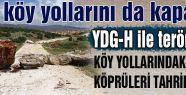 PKK köy yollarını da kapattı..
