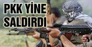 PKK YİNE SALDIRDI