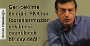 ''PKK'nın  çekilmesi övünülecek bir şey değil''