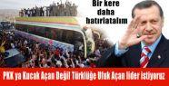 PKK'ya Kucak Açan Değil Türklüğe Ufuk Açan lider istiyoruz?