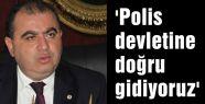 'Polis devletine doğru gidiyoruz'