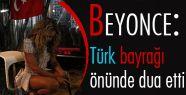Pop Şarkıcısı Beyonce Türk Bayrağı Önünde Dua...