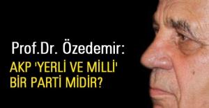 Prof.Dr. Özdemir: AKP 'Yerli ve Milli' bir parti midir?