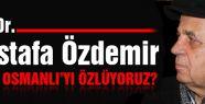 Prof.Dr.Özdemir; Hangi Osmanlıyı Özlüyoruz