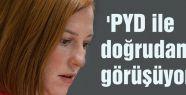 Psaki, 'PYD ile doğrudan görüşüyoruz!'