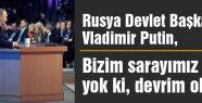 Putin: Bizim sarayımız yok ki...