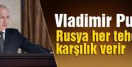 Putin: Rusya korkutulamaz, her tehdide karşılık verir