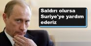 Putin: Saldırı halinde Suriye'ye yardım edecek
