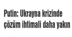 Putin: Ukrayna krizinde çözüm ihtimali daha yakın