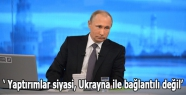 Putin: Yaptırımlar siyasi, Ukrayna ile bağlantılı değil
