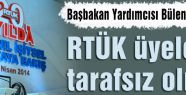 """""""RTÜK üyeleri tarafsız olmalı"""""""