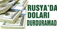 Rusya Merkez Bankası'nın müdahalesi de doları durduramadı