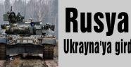 Rusya, Ukrayna'ya girdi