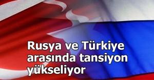 Rusya ve Türkiye arasında tansiyon yükseliyor