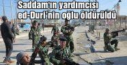 Saddam'ın yardımcısı ed-Duri'nin oğlu öldürüldü