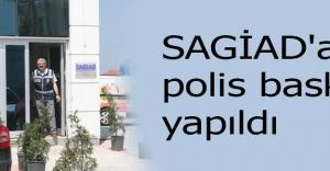 SAGİAD'a polis baskını yapıldı