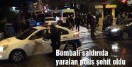 Saldırıda yaralan polis şehit oldu