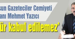 Samsun Gazeteciler Cemiyeti Başkanı Yazıcı:'Sansür kabul edilemez'