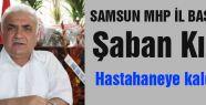 Samsun MHP İl Başkanı Hastahaneye kaldırıldı