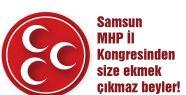 Samsun MHP İl Kongresinden Size Ekmek Çıkmaz Beyler!