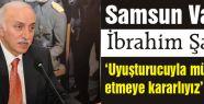 Samsun Valisi Şahin: Uyuşturucuyla mücadele etmeye kararlıyız