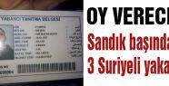 Sandık başında 3 Suriyeli yakalandı!