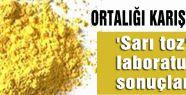 'Sarı toz' laboratuvar sonuçları...